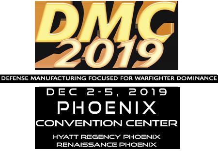 DMC 2019. Defense Manufacturing Focused for Warfighter Dominance. December 2-5, 2019. Phoenix Convention Center. Hyatt Regency Phoenix Renaissance Phoenix